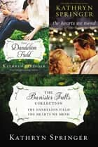 The Banister Falls Collection - The Dandelion Field and The Hearts We Mend ebook by Kathryn Springer