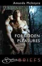 Forbidden Pleasures ebook by Amanda McIntyre