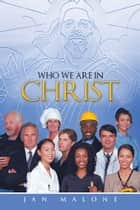 WHO WE ARE IN CHRIST ebook by Jan Malone