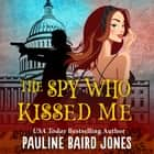 The Spy Who Kissed Me audiobook by Pauline Baird Jones
