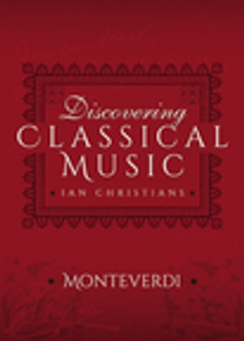Discovering Classical Music: Monteverdi ebook by Ian Christians