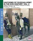 Uniforms of Russian army in the XVIII century - Vol. 2 ebook by Aleksandr Vasilevich Viskovatov