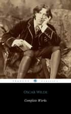 Complete Works Of Oscar Wilde (ShandonPress) ebook by Oscar Wilde,Shandonpress