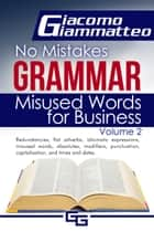 Misused Words for Business - No Mistakes Grammar, Volume II ebook by Giacomo Giammatteo