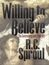 Willing to Believe - The Controversy over Free Will ebook by R. C. Sproul