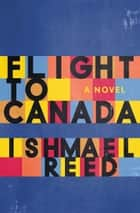 Flight to Canada - A Novel ebook by Ishmael Reed