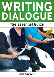 Writing Dialogue: The Essential Guide ebook by Jean Saunders