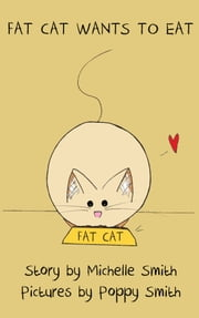 Fat Cat Wants to Eat ebook by Michelle Smith