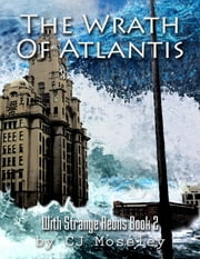 The Wrath of Atlantis: With Strange Aeons Book 2 ebook by CJ Moseley