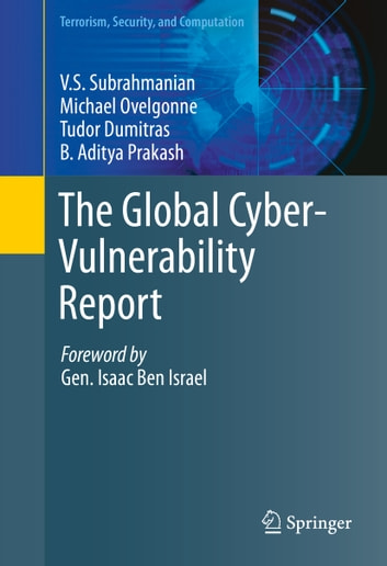 The Global Cyber-Vulnerability Report ebook by V.S. Subrahmanian,Michael Ovelgonne,Tudor Dumitras,Aditya Prakash