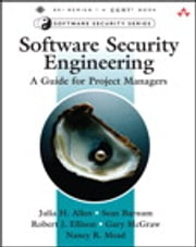 Software Security Engineering - A Guide for Project Managers ebook by Nancy R. Mead,Julia H. Allen,Robert J. Ellison,Gary McGraw,Sean Barnum