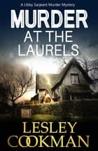 Murder at the Laurels - A Libby Sarjeant Murder Mystery ebook by Lesley Cookman