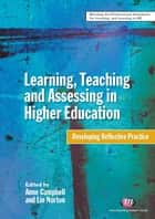 Learning, Teaching and Assessing in Higher Education ebook by Professor Anne Campbell,Professor Lin Norton