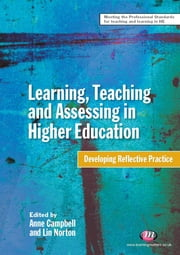 Learning, Teaching and Assessing in Higher Education - Developing Reflective Practice ebook by Professor Anne Campbell,Professor Lin Norton