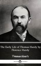 The Early Life of Thomas Hardy by Florence Hardy (Illustrated) ebook by