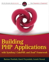 Building PHP Applications with Symfony, CakePHP, and Zend Framework ebook by Bartosz Porebski,Karol Przystalski,Leszek Nowak