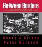 Between Borders - Pedagogy and the Politics of Cultural Studies ebook by Henry A. Giroux, Peter McLaren
