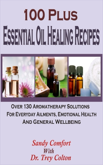 100 Plus Essential Oil Healing Recipes Ebook By Sandy Comfort