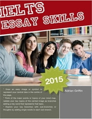 Ielts Essay Skills – Mind - Mapping 2015 ebook by Adrian Griffin