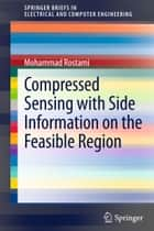 Compressed Sensing with Side Information on the Feasible Region ebook by Mohammad Rostami