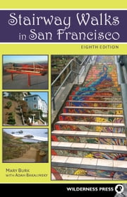 Stairway Walks in San Francisco - The Joy of Urban Exploring ebook by Adah Bakalinsky,Mary Burk