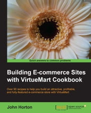 Building E-commerce Sites with VirtueMart Cookbook ebook by John Horton