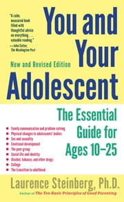 You and Your Adolescent, New and Revised edition - The Essential Guide for Ages 10-25 ebook by Laurence Steinberg