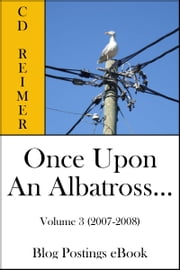 Once Upon An Albatross..., Volume 3 (2007-2008) (Blog Postings) ebook by C.D. Reimer