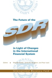 The Future of the SDR in Light of Changes in the International Monetary System ebook by Peter Mr. Isard,Michael Mr. Mussa,James  Mr.  Boughton