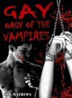 Gay Orgy of the Vampires ebook by Rob Mathews