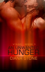 An Unwanted Hunger ebook by Ciana Stone
