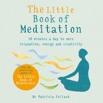 The Little Book of Meditation - 10 minutes a day to more relaxation, energy and creativity audiobook by Dr Patrizia Collard