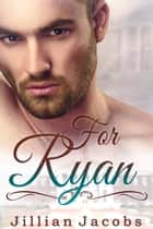 For Ryan: Novella Couplet, Book #2 ebook by Jillian Jacobs