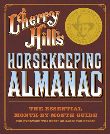 Cherry Hill's Horsekeeping Almanac - The Essential Month-by-Month Guide for Everyone Who Keeps or Cares for Horses ebook by Cherry Hill