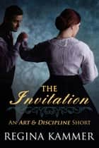 The Invitation - An Art and Discipline Short Story ebook by Regina Kammer