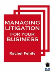 Managing Litigation for Your Business ebook by Kobo.Web.Store.Products.Fields.ContributorFieldViewModel