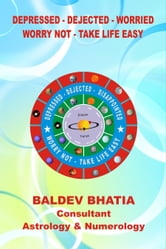 Depressed -Dejected- Worried: Worry Not - Take Life Easy ebook by Baldev Bhatia