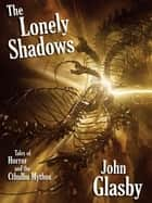 The Lonely Shadows: Tales of Horror and the Cthulhu Mythos eBook by John Glasby