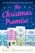 The Christmas Promise: The cosy Christmas book you won't be able to put down! ebook by Sue Moorcroft