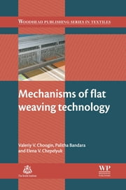 Mechanisms of Flat Weaving Technology ebook by Valeriy V Choogin,Palitha Bandara,Elena V Chepelyuk
