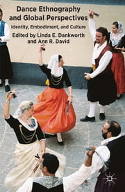 Dance Ethnography and Global Perspectives - Identity, Embodiment and Culture ebook by Linda E. Dankworth,Ann R. David