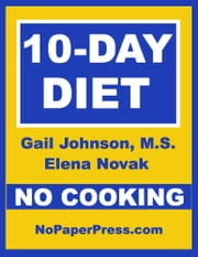 10-Day No-Cooking Diet ebook by Gail Johnson, M.S.,Elena Novak