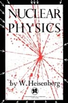 Nuclear Physics ebook by W. Heisenberg