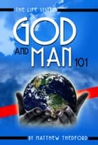 The Life System, God and Man 101: How To Imitate God By Upholding All Things With The Words Of Your Mouth ebook by Matthew Thedford