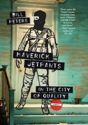 Maverick Jetpants in The City of Quality ebook by Bill Peters