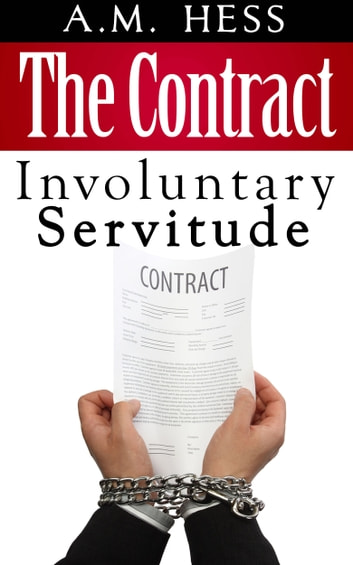 The Contract - Involuntary Servitude (Book #1) ebook by A.M. Hess