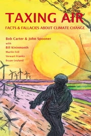 Taxing Air - Facts & Fallacies about Climate Change ebook by Bob Carter,John Spooner