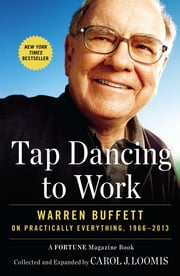 Tap Dancing to Work - Warren Buffett on Practically Everything, 1966-2013 ebook by Carol J. Loomis