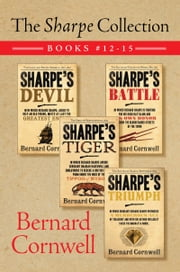 The Sharpe Collection: Books #12-15 - Sharpe's Devil, Sharpe's Battle, Sharpe's Tiger, and Sharpe's Triumph ebook by Bernard Cornwell
