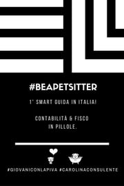 #BEAPETSITTER: Contabilità & Fisco in pillole. Volume I. ebook by Carolina Casolo